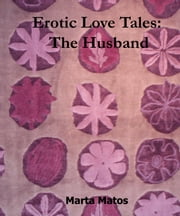 Erotic Love Tales: The Husband ebook by Marta Matos