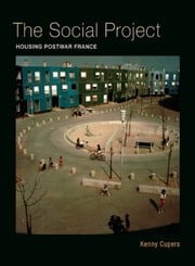 The Social Project - Housing Postwar France ebook by Kenny Cupers