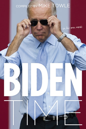 Biden Time - In His Own Words ebook by Mike Towle