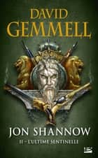 L'Ultime Sentinelle - Jon Shannow, T2 ebook by David Gemmell, Rosalie Guillaume