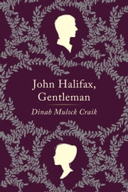 John Halifax, Gentleman - A Novel ebook by Dinah Maria Mulock Craik,Simon Van Booy
