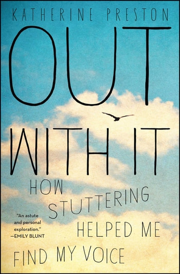 Out With It - How Stuttering Helped Me Find My Voice ebook by Katherine Preston
