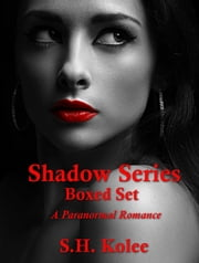 Shadow Series Boxed Set ebook by S.H. Kolee