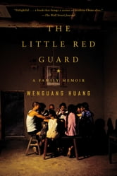 The Little Red Guard - A Family Memoir ebook by Wenguang Huang