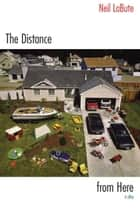 The Distance from Here - A Play ebook by