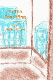 In The East Wing ebook by Jade Lauron