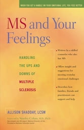 MS and Your Feelings - Handling the Ups and Downs of Multiple Sclerosis ebook by Allison Shadday, LCSW