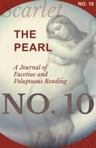 The Pearl - A Journal of Facetiae and Voluptuous Reading - No. 10 ebook by Various