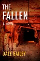 The Fallen - A Novel ebook by Dale Bailey