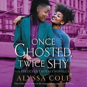 Once Ghosted, Twice Shy - A Reluctant Royals Novella audiobook by Alyssa Cole