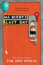 Ms. Bixby's Last Day ebook by John David Anderson