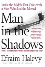 Man in the Shadows - Inside the Middle East Crisis with a Man Who Led the Mossad ebook by Efraim Halevy