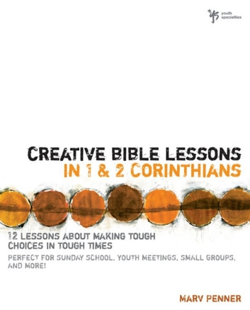 Creative Bible Lessons in 1 and 2 Corinthians - 12 Lessons About Making Tough Choices in Tough Times ebook by Marv Penner