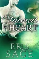 Claimed by Heart ebook by Eris Sage