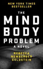 The Mind-Body Problem - with a new foreword by Jane Smiley ebook by Rebecca Newberger Goldstein