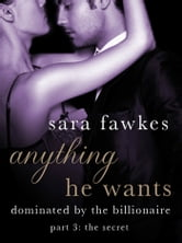 Anything He Wants: The Secret (#3) ebook by Sara Fawkes