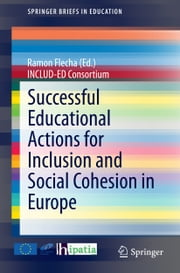 Successful Educational Actions for Inclusion and Social Cohesion in Europe ebook by Ramon Flecha