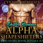 Shifter Romance: Alpha Shapeshifters 2 Story Book Bundle #2 (Wolf Shifter, Lion Shifter Paranormal Bundle) audiobook by Cynthia Mendoza