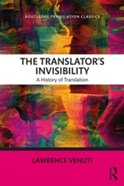 The Translator's Invisibility - A History of Translation ebook by Lawrence Venuti