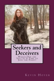 SEEKERS AND DECEIVERS - Which One are You? It Is Time to Join the Fight! ebook by Kevin Hoyer