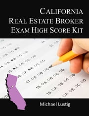 California Real Estate Broker Exam High-Score Kit ebook by Michael Lustig