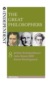 The Great Philosophers: Arthur Schopenhauer, John Stuart Mill and Soren Kierkegaard ebook by Jeremy Stangroom,James Garvey