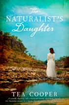 The Naturalist's Daughter ebook by Tea Cooper