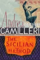 The Sicilian Method ebook by Andrea Camilleri, Stephen Sartarelli