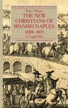 The New Christians of Spanish Naples 1528-1671 ebook by P. Mazur