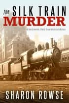 The Silk Train Murder - A John Granville & Emily Turner Historical Mystery ebook by Sharon Rowse
