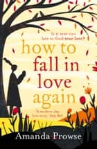 How to Fall in Love Again - The unforgettable love story from the number 1 bestseller ebook by