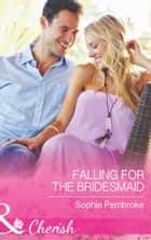 Falling for the Bridesmaid (Mills & Boon Cherish) (Summer Weddings, Book 3) ebook by Sophie Pembroke