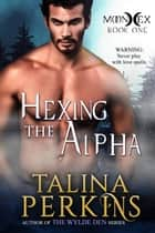 Hexing the Alpha - MoonHex, #1 ebook by Talina Perkins