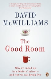 The Good Room - Why we ended up in a debtors' prison – and how we can break free ebook by David McWilliams