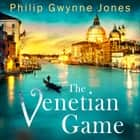 The Venetian Game - a haunting thriller set in the heart of Italy's most secretive city audiobook by Philip Gwynne Jones