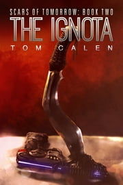 The Ignota (Scars of Tomorrow Book 2) ebook by Tom Calen