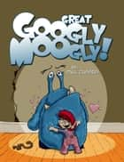 Great Googly Moogly ebook by Paul Caggegi