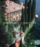 Slim Aarons: La Dolce Vita ebook by Slim Aarons, Christopher Sweet