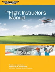 The Flight Instructor's Manual ebook by Kershner, William C.