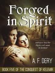 Forged in Spirit - The Conquest of Kelemir, #5 ebook by A. F. Dery