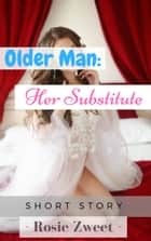 Older Man: Her Substitute ebook by Rosie Zweet