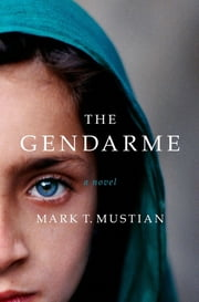 The Gendarme ebook by Mark T. Mustian