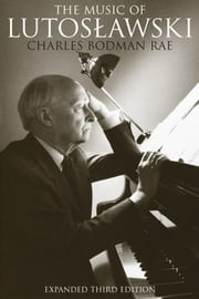 The Music Of Lutoslawski ebook by Charles Bodman Rae