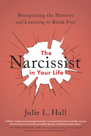 The Narcissist in Your Life - Recognizing the Patterns and Learning to Break Free ebook by Julie L. Hall