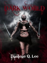Dark World (Book I in the Dark World Trilogy) ebook by Danielle Q. Lee