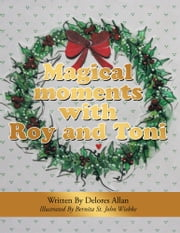 MAGICAL MOMENTS WITH ROY AND TONI - Christmas Is On It's Way ebook by Delores Allan