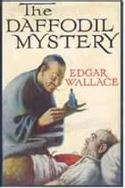 The Daffodil Mystery ebook by Edgar Wallace