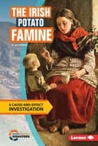 The Irish Potato Famine - A Cause-and-Effect Investigation ebook by Jill Sherman