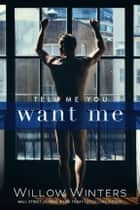 Tell Me You Want Me ebook by Willow Winters