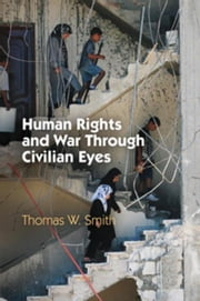 Human Rights and War Through Civilian Eyes ebook by Smith, Thomas W.